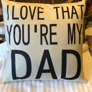 "Other - NEW ""I love that you're my dad"" pillow cover ❤️❤️"